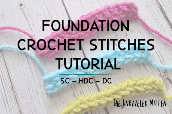 Foundation Crochet Stitches | Single, half double and double crochet | The Unraveled Mitten